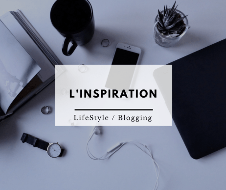 Comment trouver l'inspiration - LifeStyle _ Blogging