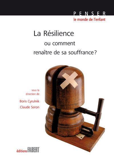 La résilience ou comment renaître de sa souffrance - Boris Cyrulnik et Claude Seron
