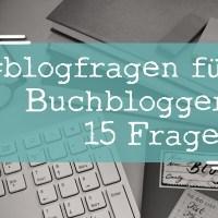 #blogfragen für Buchblogger: 15 Fragen