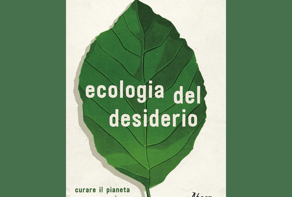 Ecologia del desiderio: un libro per ripensare l'ambientalismo