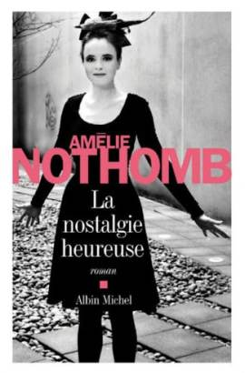 amelie nothomb nostalgie heureuse - La nostalgie heureuse