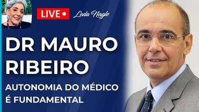 DR MAURO RIBEIRO: AUTONOMIA DO MÉDICO É FUNDAMENTAL – LEDA NAGLE