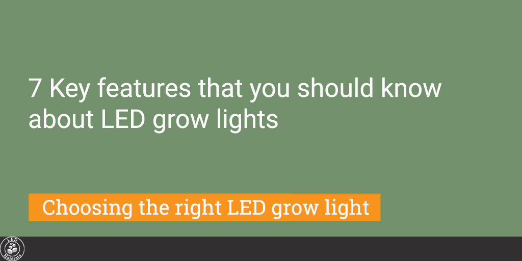 7 Key features you should know about LED grow lights: Choose right