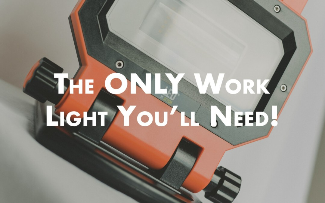 The Only Work Light You'll Need!