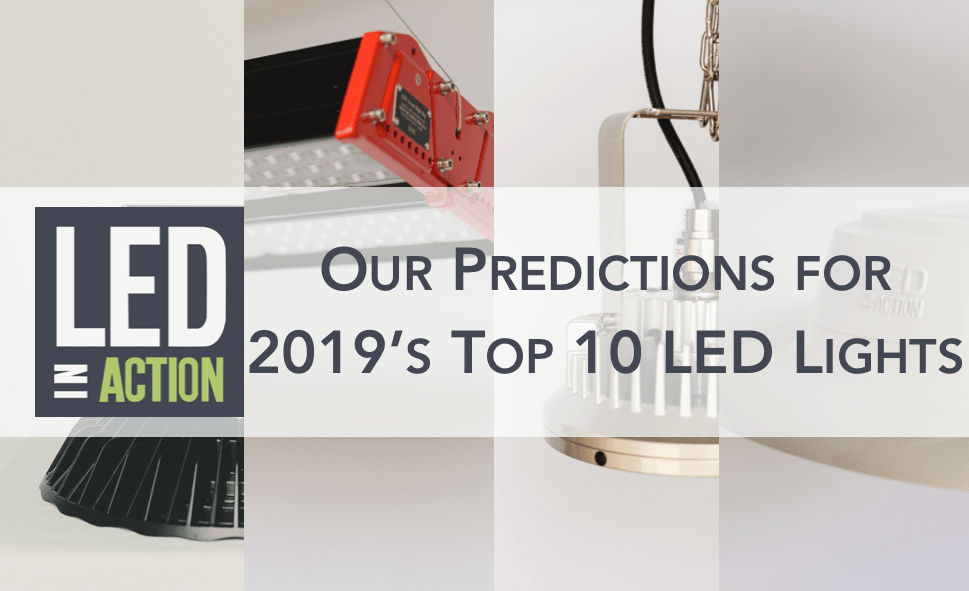 Our Predictions for 2019's Top 10 LED Lights