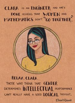 """Clara è un'ingegnera e ne ha abbastanza di sentire che donne e matematica """"non vanno bene insieme"""". Non preoccuparti, Clara. Quelli che pensano che il genere determini i risultati intellettuali non ha certo un gran pensiero logico."""