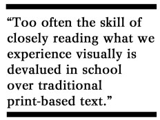 Too often the skill of closely reading what we experience visually is devalued in school over traditional print-based text.