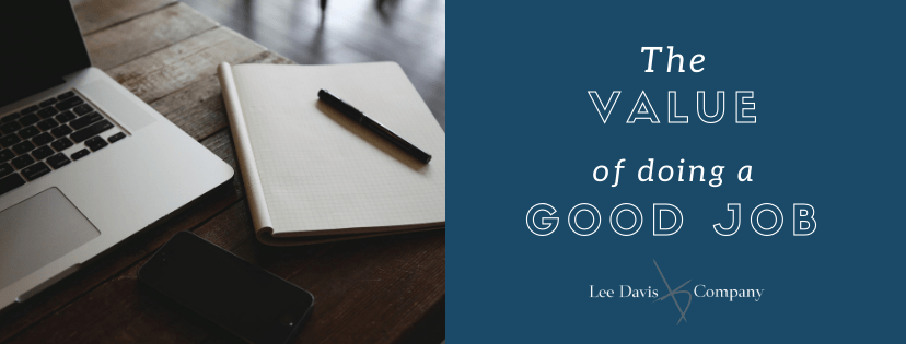 The Value of Doing a Good Job - Lee Davis and Company