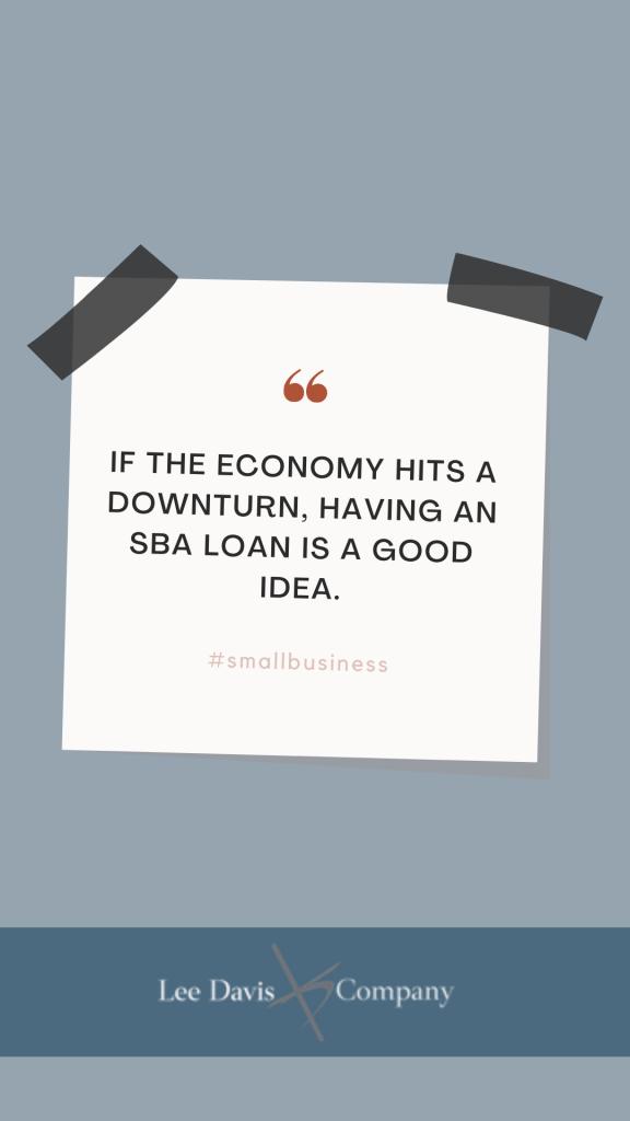 Getting Financing - Having an SBA Loan is a good idea.
