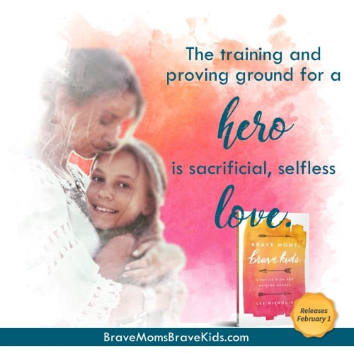The training and proving ground for a hero is sacrificial, selfless love. #bravemomsbravekids