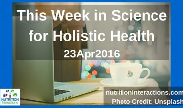 """""""Bread and other Edible Agents of Mental Disease"""" and more – This Week in Science for Holistic Health – 23Apr2016"""