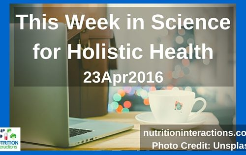 """Bread and other Edible Agents of Mental Disease"" and more – This Week in Science for Holistic Health – 23Apr2016"