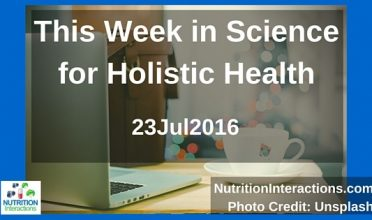 This week in science for holistic health – 23Jul2016