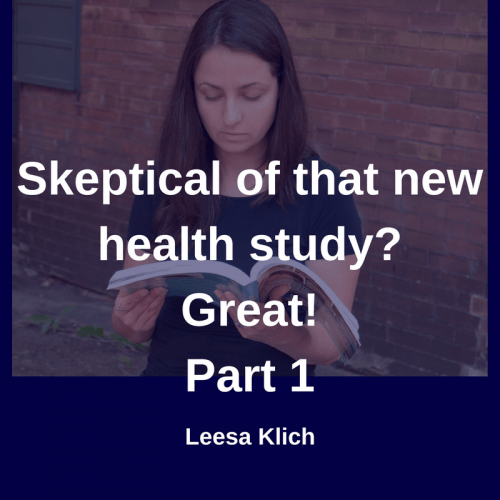 Skeptical of new health study? Great! (Part 1)