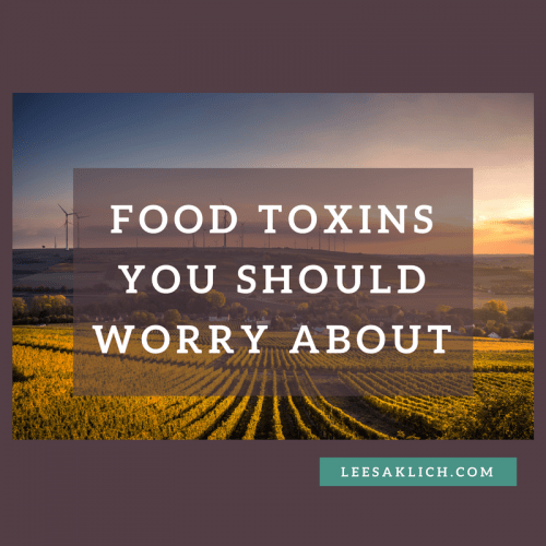 Food toxins you should worry about, according to toxicologists