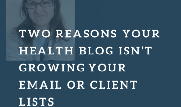 Two reasons your health blog isn't growing your email or client lists