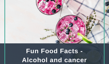 Fun Food Facts – Alcohol and Cancer