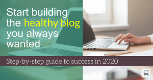 Start building the healthy blog you always wanted