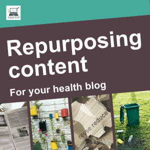 Repurposing content for your health blog