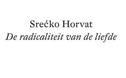 Srećko Horvat, Radicaliteit van de liefde