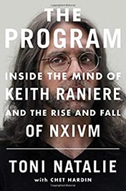 The Program Inside the Mind of Keith Raniere and the Rise and Fall of NXIVM by Toni Natalie