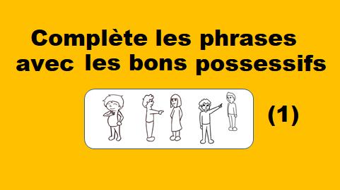 Compléter les phrases avec les Possessifs (1)