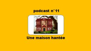 Une maison hantée – podcast 11 du Français illustré