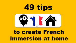 49 tips to create French immersion at home