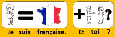 Je suis française. Et toi ?