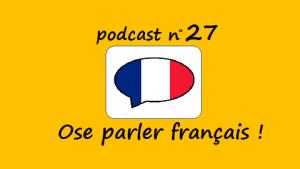 Ose parler français – podcast 27 du Français illustré
