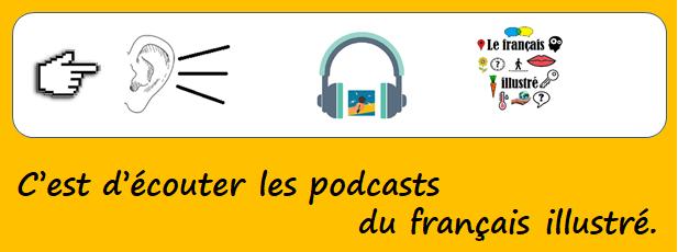 C'est d'écouter les podcasts du Français illustré.