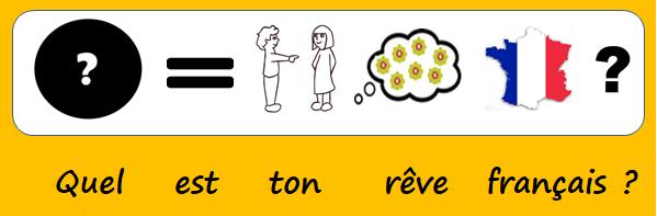 Quel est ton rêve français ?