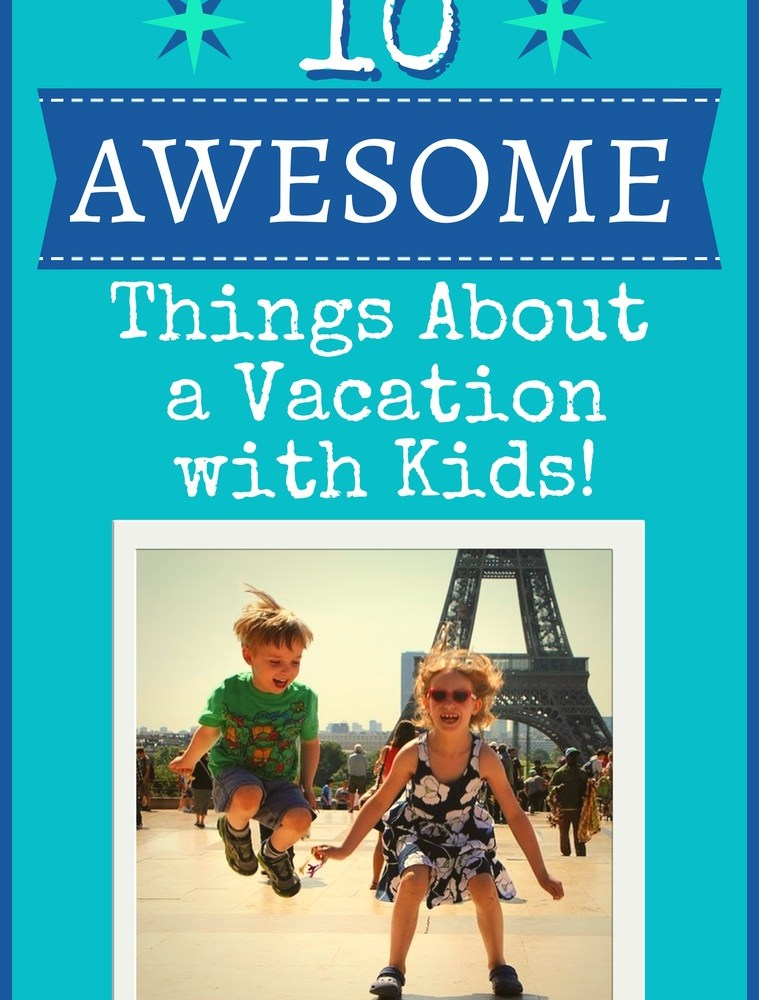10 AWESOME Things About a Vacation With Kids!