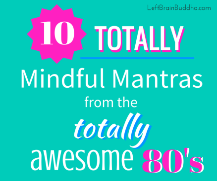 10 Totally Mindful Mantras from Totally Awesome 80's Movies