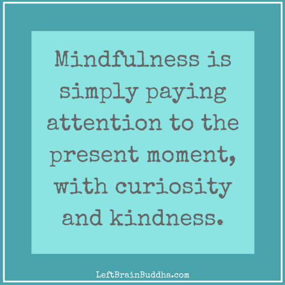 mindfulness-is-simply-paying-attention-to-the-present-moment-with-curiosity-and-kindness