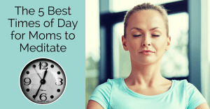 The Five Best Times of the Day for Mothers to Meditate