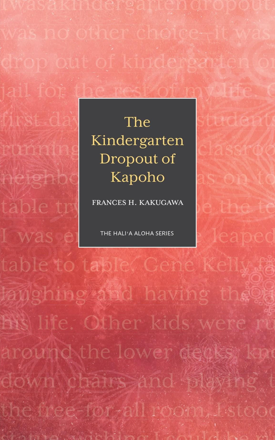 The Kindergarten Dropout of Kapoho by Frances Kakugawa
