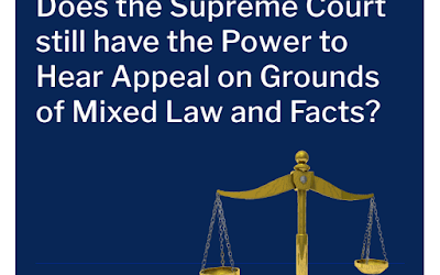 Does the Supreme Court still have the Power to Hear Appeal on Grounds of Mixed Law and Facts? By O.G. Ogbom, esq.