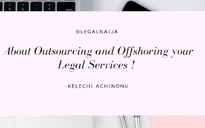 About Outsourcing and Offshoring your Legal Services ! Kelechi Achinonu