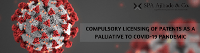 Compulsory Licensing Of Patents As A Palliative To Covid-19 Pandemic