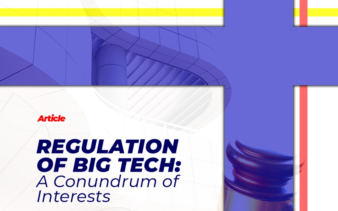 Regulation Of Big Tech: A conundrum of interests