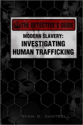 THE DETECTIVES GUIDE   Investigating Human Trafficking by Ryan Cantrell