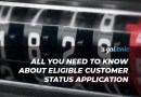 All You need to know about Eligible Customer Status Application