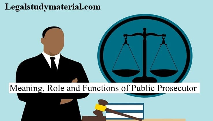 Meaning, Role and Functions of Public Prosecutor