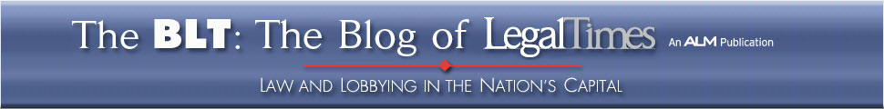 The BLT: The Blog of Legal Times The National Law Journal's blog covering law, lobbying, politics, crime, courts, business, and culture in the nation's capital and beyond.