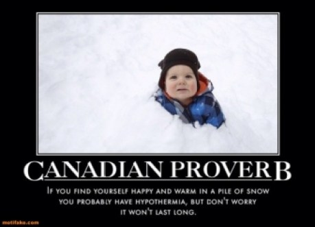 canadian-proverb-happy-warm-snow-hypothermia-enjoy-demotivational-posters-1394980352