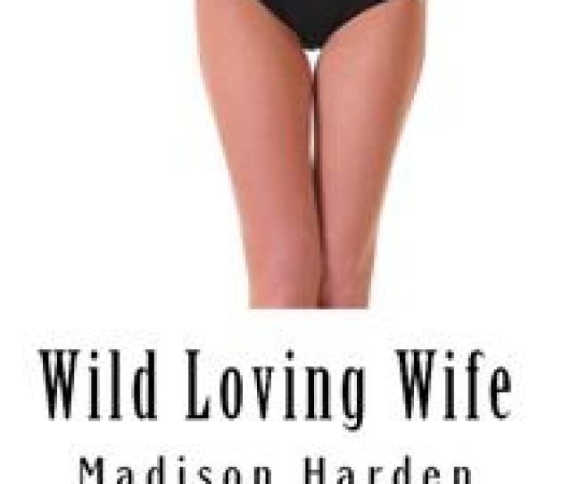 Wild Loving Wife Taboo Erotica Ebook