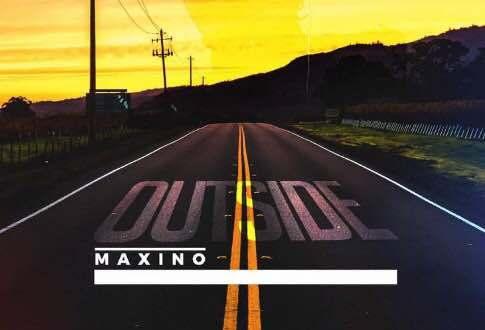 MUSIC: Maxino - Outside