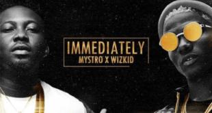 Mystro x Wizkid – Immediately