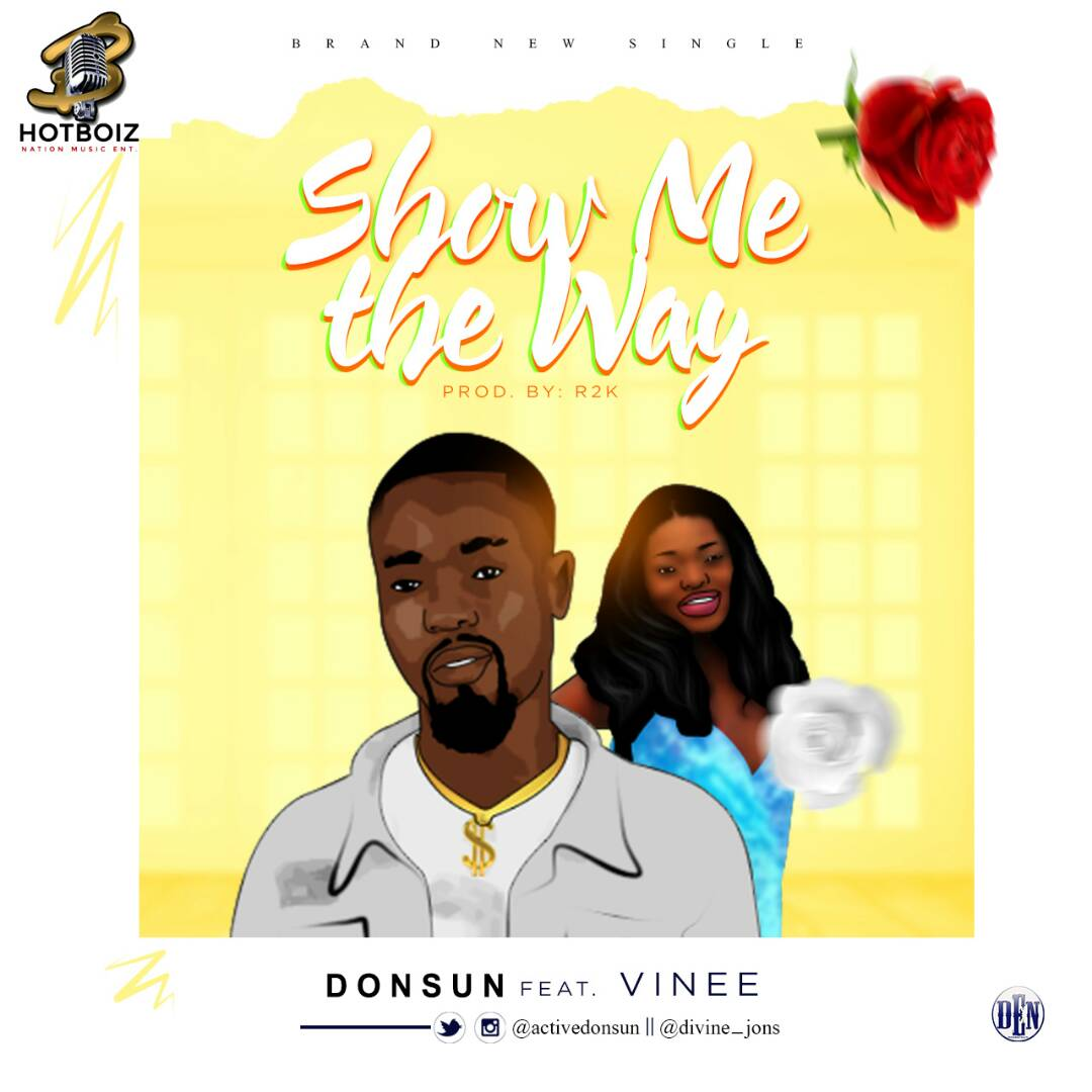 "6683d548bbcaa ... still trending ""Donsun"" decided to put a smile on faces with a this new  song titled ""Show Me The Way"" featuring female singer ""Vinee"" produced by  R2K."